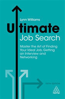 Ultimate Job Search Master the Art of Finding Your Ideal Job, Getting an Interview and Networking