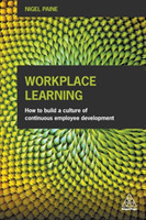 Workplace Learning How to Build a Culture of Continuous Employee Development
