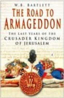 The Road to Armageddon The Last Years of the Crusader Kingdom of Jerusalem