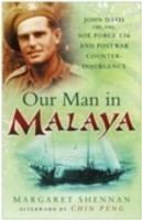 Our Man in Malaya John Davis, CBE, DSO, Force 136 SOE and Post-war Counter-insurgency