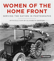 Women of the Home Front Serving the Nation in Photographs