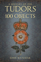 History of the Tudors in 100 Objects