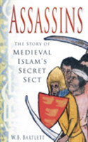 Assassins The Story of Medieval Islam's Secret Sect