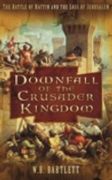 Downfall of the Crusader Kingdom The Battle of Hattin and the Loss of Jerusalem
