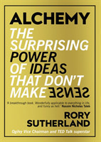 Alchemy The Surprising Power of Ideas That Don't Make Sense