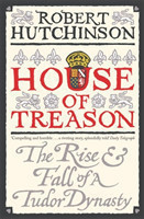 House of Treason The Rise and Fall of a Tudor Dynasty