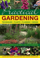 Practical Gardening: Techniques, Plants, Planning, Design An Illustrated Book with 1200 Photographs