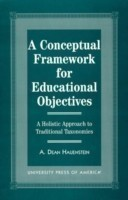 A Conceptual Framework for Educational Objectives A Holistic Approach to Traditional Taxonomies