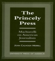 The Princely Press Machiavelli on American Journalism