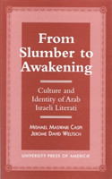 From Slumber to Awakening Culture and Identity of Arab Israeli Literati