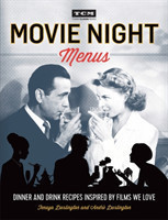 Turner Classic Movies: Movie Night Menus Dinner and Drink Recipes Inspired by the Films We Love