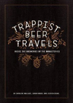 Trappist Beer Travels Inside the Breweries of the Monasteries