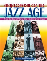 Encyclopedia of the Jazz Age: From the End of World War I to the Great Crash From the End of World War I to the Great Crash