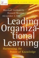 Leading Organizational Learning Harnessing the Power of Knowledge