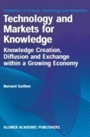 Technology and Markets for Knowledge Knowledge Creation, Diffusion and Exchange within a Growing Economy