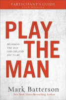 Play the Man Participant's Guide Becoming the Man God Created You to Be