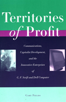 Territories of Profit Communications, Capitalist Development, and the Innovative Enterprises of G. F. Swift and Dell Computer