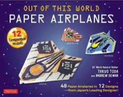 Out of This World Paper Airplanes Kit 48 Paper Airplanes in 12 Designs from Japan's Leading Designer! - 48 Fold-Up Planes - 12 Competition-Grade Designs; Full-Color Book