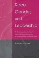 Race, Gender, and Leadership Re-Envisioning Organizational Leadership from the Perspectives of African American Women Executives