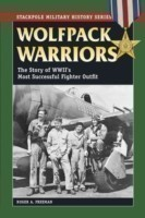 Wolfpack Warriors The Story of World War II's Most Successful Fighter Outfit