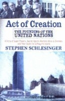 Act of Creation The Founding of the United Nations