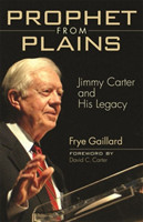 Prophet from Plains Jimmy Carter and His Legacy