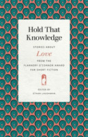 Hold That Knowledge Stories about Love from the Flannery O'Connor Award for Short Fiction