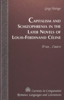 Capitalism and Schizophrenia in the Later Novels of Louis-Ferdinand Celine