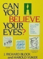 Can You Believe Your Eyes?.......... Over 250 Illusions and Other Visual Oddities