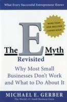 The E Myth Revisited Why Most Small Businesses Don't Work and What to DoAbout It