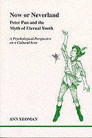 Now or Neverland Peter Pan and the Myth of Eternal Youth