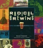 Radical Brewing Recipes, Tales and World-Altering Meditations in a Glass