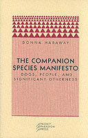 The Companion Species Manifesto - Dogs, People & Significant Otherness