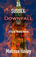 24 Sussex Downfall: A Davic Woods novel