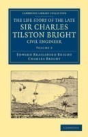 Life Story of the Late Sir Charles Tilston Bright, Civil Engineer