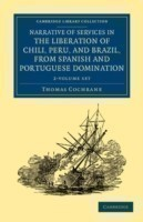Narrative of Services in the Liberation of Chili, Peru, and Brazil, from Spanish and Portuguese Domination 2 Volume Set