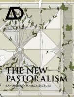 The New Pastoralism Landscape into Architecture AD