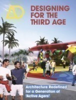 Designing for the Third Age - Architecture        Redefined for a Generation of 'Active Agers' Ad