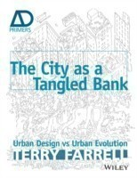 The City as a Tangled Bank Urban Design Versus Urban Evolution - AD Primer