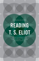 Reading T.S. Eliot Four Quartets and the Journey towards Understanding