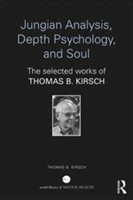 Jungian Analysis, Depth Psychology, and Soul The Selected Works of Thomas B. Kirsch