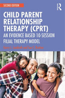 Child Parent Relationship Therapy (CPRT) An Evidence Based 10-Session Filial Therapy Model