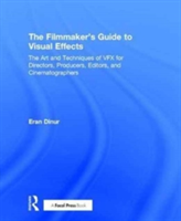 The Filmmaker's Guide to Visual Effects The Art and Techniques of Vfx for Directors, Producers, Editors and Cinematographers