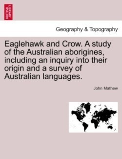 Eaglehawk and Crow. A study of the Australian aborigines, including an inquiry into their origin and a survey of Australian languages.
