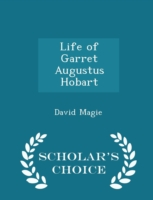 Life of Garret Augustus Hobart - Scholar's Choice Edition