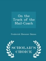On the Track of the Mail-Coach - Scholar's Choice Edition