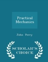 Practical Mechanics - Scholar's Choice Edition