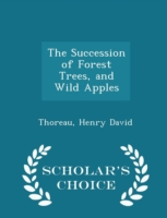 The Succession of Forest Trees, and Wild Apples - Scholar's Choice Edition