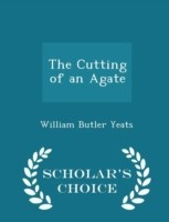 The Cutting of an Agate - Scholar's Choice Edition