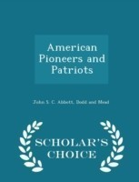 American Pioneers and Patriots - Scholar's Choice Edition
